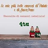 Le mie più belle canzoni di Natale e Buon Anno (Raccolta canzoni natalizie)