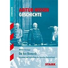 Abitur-Wissen - Geschichte Die Ära Bismarck: Entstehung und Entwicklung des deutschen Nationalstaats