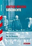 Abitur-Wissen - Geschichte Die Ära Bismarck: Entstehung und Entwicklung des deutschen Nationalstaats - Wilhelm Nutzinger