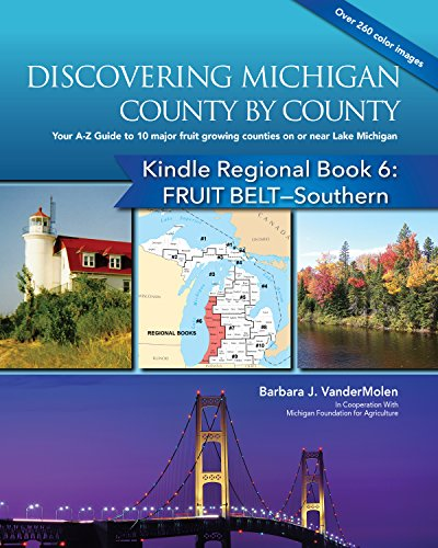 Regional Book 6: Discovering Michigan County by County: FRUIT BELT-Southern: Your A-Z Guide to the 10 Lower Peninsula Major Fruit Growing Counties on or ... Kindle Regional Books) (English Edition)