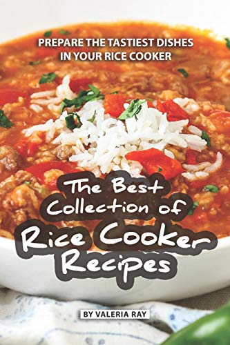 Sticky Rice Collection (The Best Collection of Rice Cooker Recipes: Prepare the Tastiest Dishes in Your Rice Cooker)