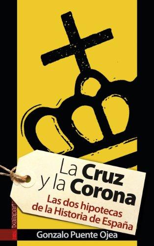 La Cruz y la Corona: Las dos hipotecas de la Historia de España (Gebara)