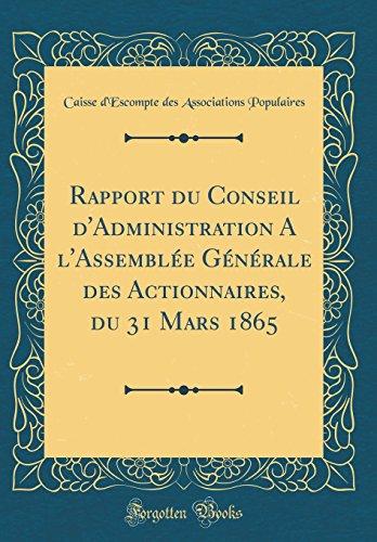 Rapport Du Conseil D'Administration A L'Assembl'e G'N'rale Des Actionnaires, Du 31 Mars 1865 (Classic Reprint)