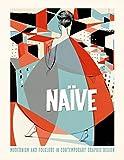 Naïve: Modernism and Folklore in Contemporary Graphic Design