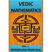 Vedic Mathematics: Multiplication Made Easy: Learn to Multiply 25 times faster in a day!! (English Edition)