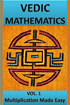 Vedic Mathematics: Multiplication Made Easy: Learn to Multiply 25 times faster in a day!! by [Advait]