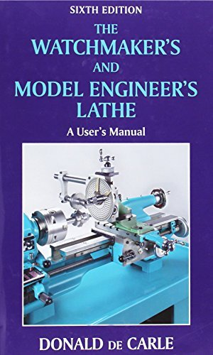 The Watchmaker's and Model Engineer's Lathe: A User's Manual by Donald de Carle (2010-05-01)