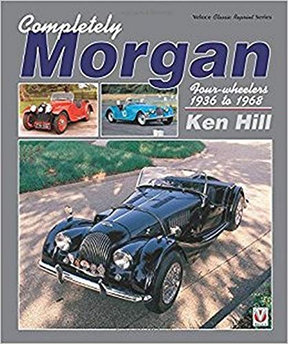 Completely Morgan: 4-Wheelers 1936-68 (Classic Reprint)