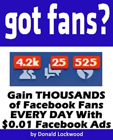 Got Fans? Gain THOUSANDS of Facebook Fans EVERY DAY With $0.01 Facebook Ads