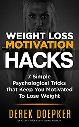 Weight Loss Motivation Hacks: 7 Psychological Tricks That ...