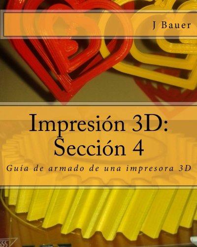 Impresión 3D: Sección 4: Guía de armado de una impresora 3D: Volume 4