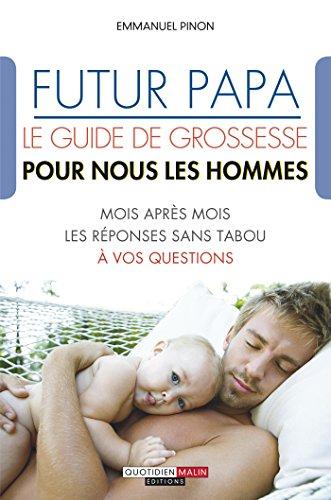 futur-papa-le-guide-de-grossesse-pour-nous-les-hommes-mois-apres-mois-les-reponses-sans-tabou-a-vos-