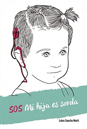 SOS Mi hija es sorda por Loles Martí Sancho
