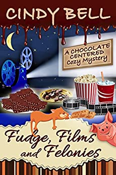 Fudge, Films and Felonies (A Chocolate Centered Cozy Mystery Book 7) by [Bell, Cindy]