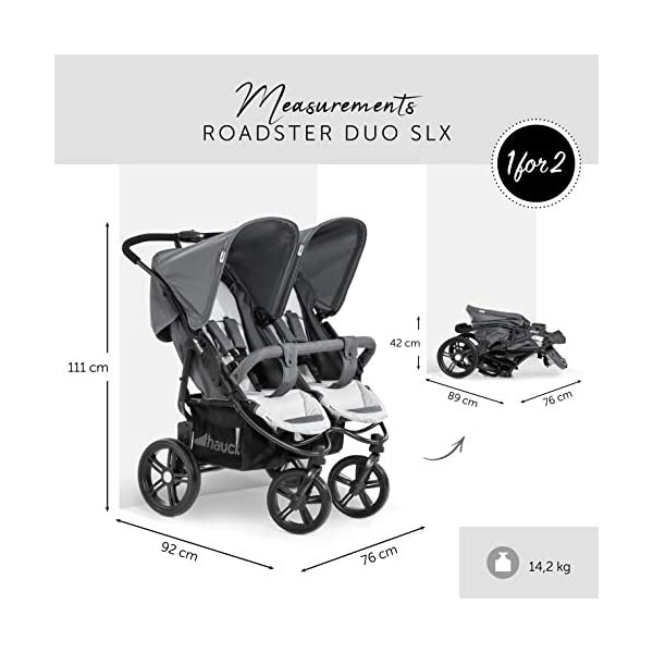 Hauck Roadster Duo SLX Double Pushchair, Grey/Silver, 14 kg Hauck Twin and sibling stroller suitable for two children or new-borns by combining it with the separately available hauck 2 in 1 carrycot, this pushchair holds 2 x 15 kg Fits through doors despite the children sitting side by side, roadster duo slx fits through doors and elevators as it measures 76 cm only Comfy both backrest and footrest come with sun hood, as well as large shopping baskets and are individually adjustable up to lying position; the pushchair is easy to fold away with one hand 3