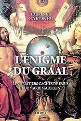 L'énigme du Graal : Les héritiers cachés de Jésus et Marie-Madeleine