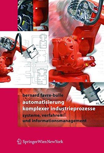Automatisierung Komplexer Industrieprozesse: Systeme, Verfahren und Informationsmanagement (German Edition)