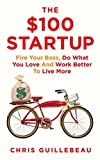 The $100 Startup. Fire Your Boss, Do What You Love