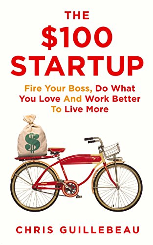 The $100 Startup. Fire Your Boss, Do What You Love por Chris Guillebeau
