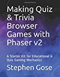 Making Quiz & Trivia Browser Games with Phaser v2: A Starter Kit for Educational & Quiz Gaming Mechanics (Making Browser Games with Phaser v2, Band 7)