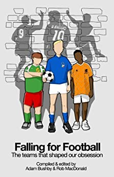 Falling for Football: The teams that shaped our obsession by [Bushby, Adam, MacDonald, Rob]