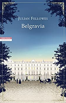 Belgravia: Il romanzo completo di [Fellowes, Julian]