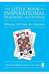 The Little Book of Inspirational Teaching Activities (Independent Thinking Series): Bringing NLP into the Classroom (The Independent Thinking Series) Hardcover