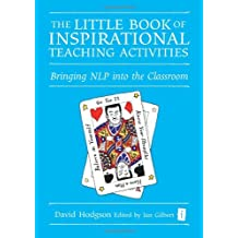 The Little Book of Inspirational Teaching Activities (Independent Thinking Series): Bringing NLP into the Classroom (The Independent Thinking Series)