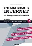 Barrierefreiheit im Internet ... (Barrierefreies Internet / Barrierefreies Webdesign): Eine Anleitung für Redakteure und Entscheider -