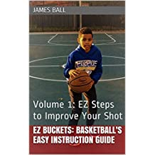 EZ Buckets: Basketball's Easy Instruction Guide: Volume 1: EZ Steps to Improve Your Shot (English Edition)