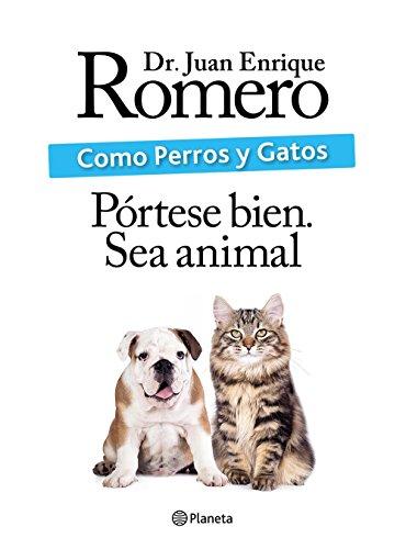 Como perros y gatos por Dr. Juan Enrique Romero