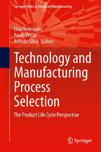 Technology and Manufacturing Process Selection: The Product Life Cycle Perspective (Springer Series in Advanced Manufacturing)
