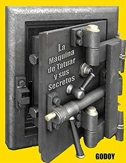 La Maquina de Tatuar y sus Secretos eBook: Sammy Ramirez: Amazon.es: Tienda Kindle