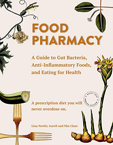 Food Pharmacy: A Guide to Gut Bacteria, Anti-Inflammatory Foods, and Eating for Health por Lina Nertby Aurell