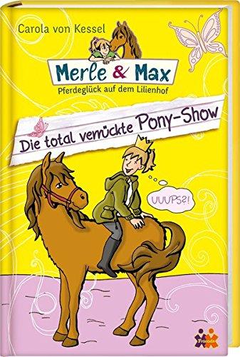 Preisvergleich Produktbild Merle & Max. Die total verrückte Pony-Show (Merle & Max / Pferdeglück auf dem Lilienhof)