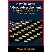 How To Write A Good Advertisement: A Short Course In Copywriting (English Edition)