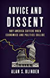 Advice and Dissent: Why America Suffers When Economics and Politics Collide