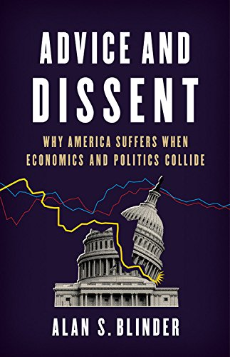 Advice and Dissent: Why America Suffers When Economics and Politics Collide por Alan S. Blinder