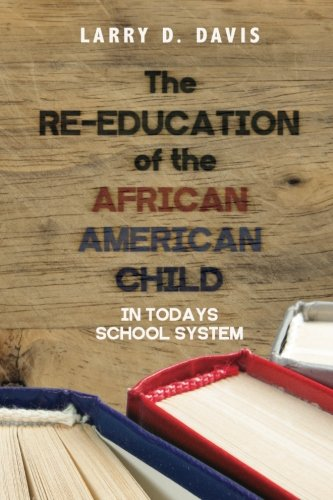The Re-Education of the African American Child: In Todays School System