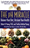 The pH Miracle: Balance Your Diet, Reclaim Your Health by Robert O. Young (2003-05-01)