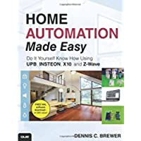 Home Automation Made Easy: Do It Yourself Know How Using