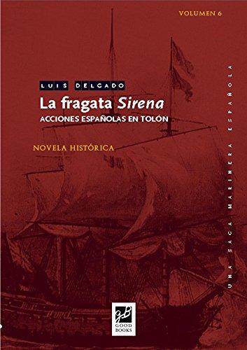 La fragata Sirena: Acciones españolas en Tolón (Una saga marinera española nº 6) por Luis Delgado Bañón