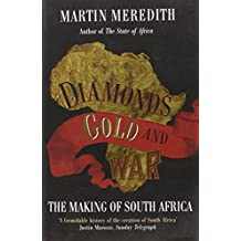 Diamonds, Gold and War: The Making of South Africa by Martin Meredith (7-Jul-2008) Paperback