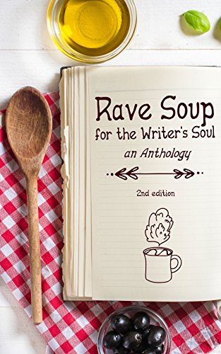 RAVE SOUP FOR THE WRITER'S SOUL Anthology, 2nd Edition, 2015: Written works of various members of the RAVE REVIEWS BOOK CLUB by [Jules, Nonnie, Fioravanti, John, Weeks, Beem, Plano, Gwen, Kent, Harmony, Howell, John, Lo-Bamijoko, Joy Nwosu, Hawke, Jan, Reilly, Rebecca, Boustead, Adam, Nancy Marie Bell]