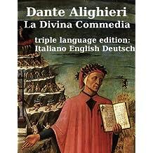 La Divina Commedia - The Divine Comedy - Die Göttliche Komoedie (Inferno, Purgatorio, Paradiso) by Dante Alighieri in three languages (italian, english ... (translated) Book 1) (English Edition)