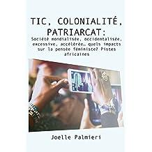 TIC, colonialite, patriarcat: Societe mondialisee, occidentalisee, excessive, acceleree quels impacts sur la pensée féministe? Pistes africaines