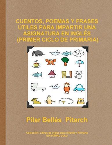 Cuentos, Poemas y Frases Utiles Para Impartir Una Asignatura En Ingles (Primer Ciclo de Primaria) - 9781291527094