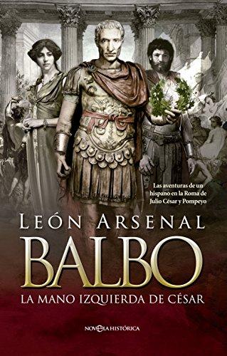Balbo. La mano izquierda de César (Novela histórica) por León Arsenal
