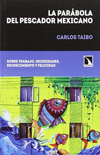 La parábola del pescador mexicano: Sobre trabajo, necesidades, decrecimiento y felicidad por Carlos Taibo Arias