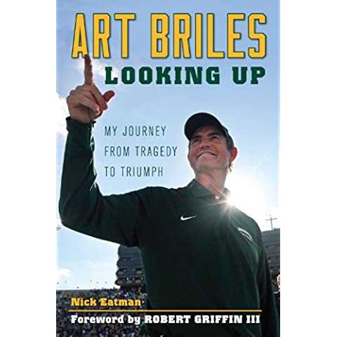 Art Briles Looking Up: My Journey from Tragedy to Triumph
